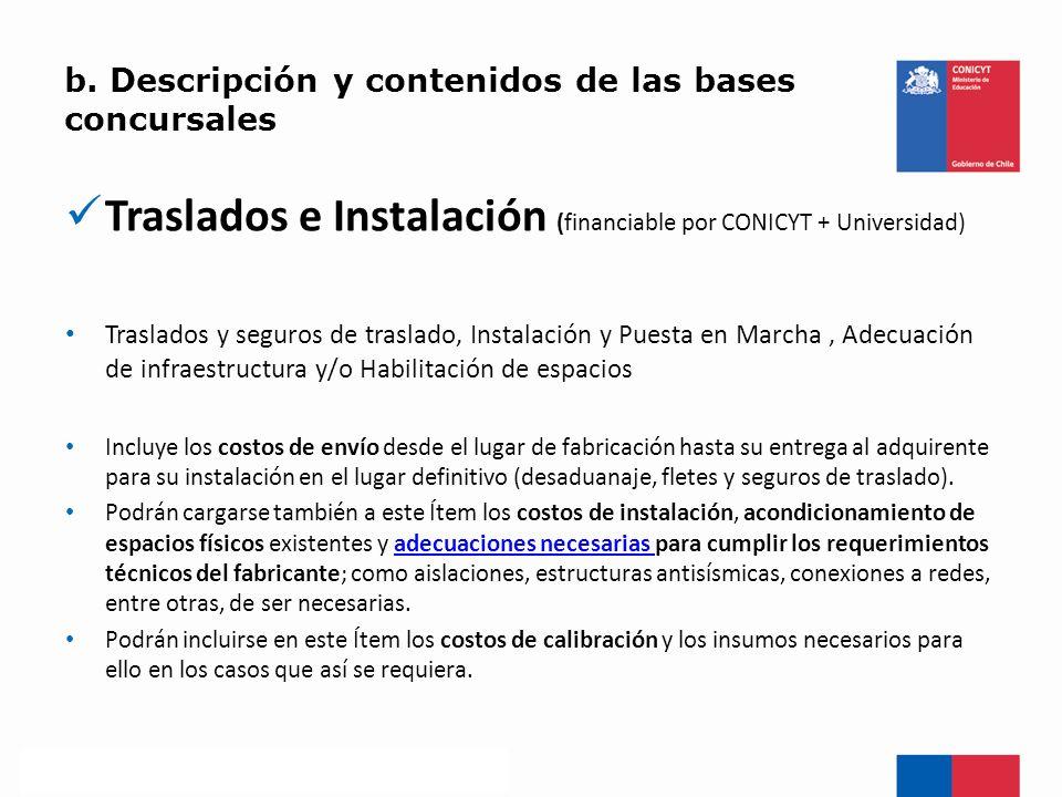 b. Descripción y contenidos de las bases concursales Traslados e Instalación (financiable por CONICYT + Universidad) Traslados y seguros de traslado,