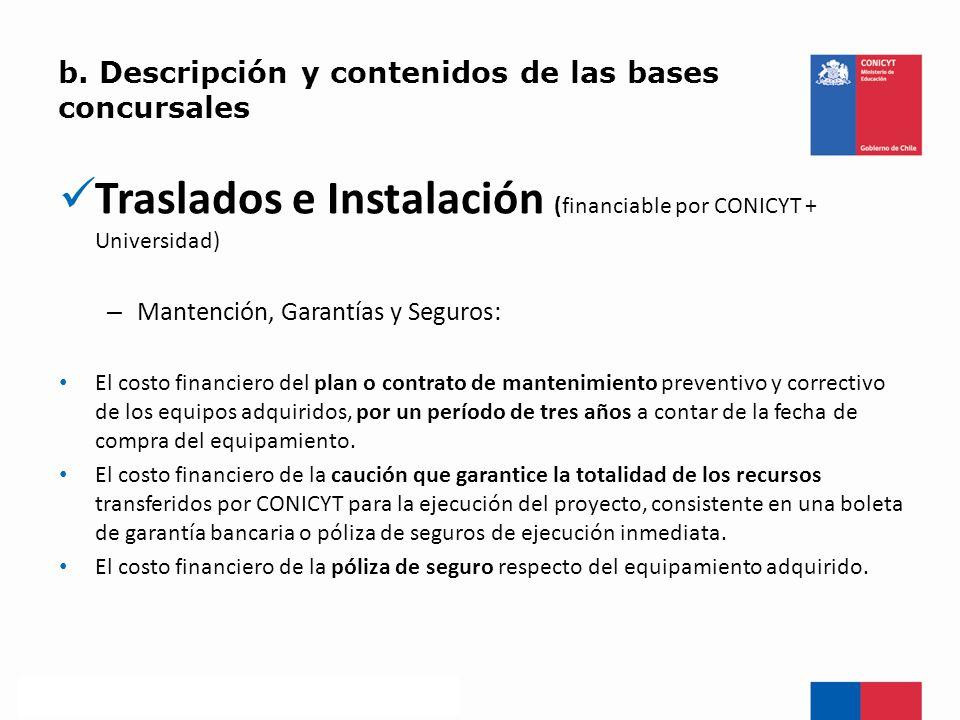 b. Descripción y contenidos de las bases concursales Traslados e Instalación (financiable por CONICYT + Universidad) – Mantención, Garantías y Seguros