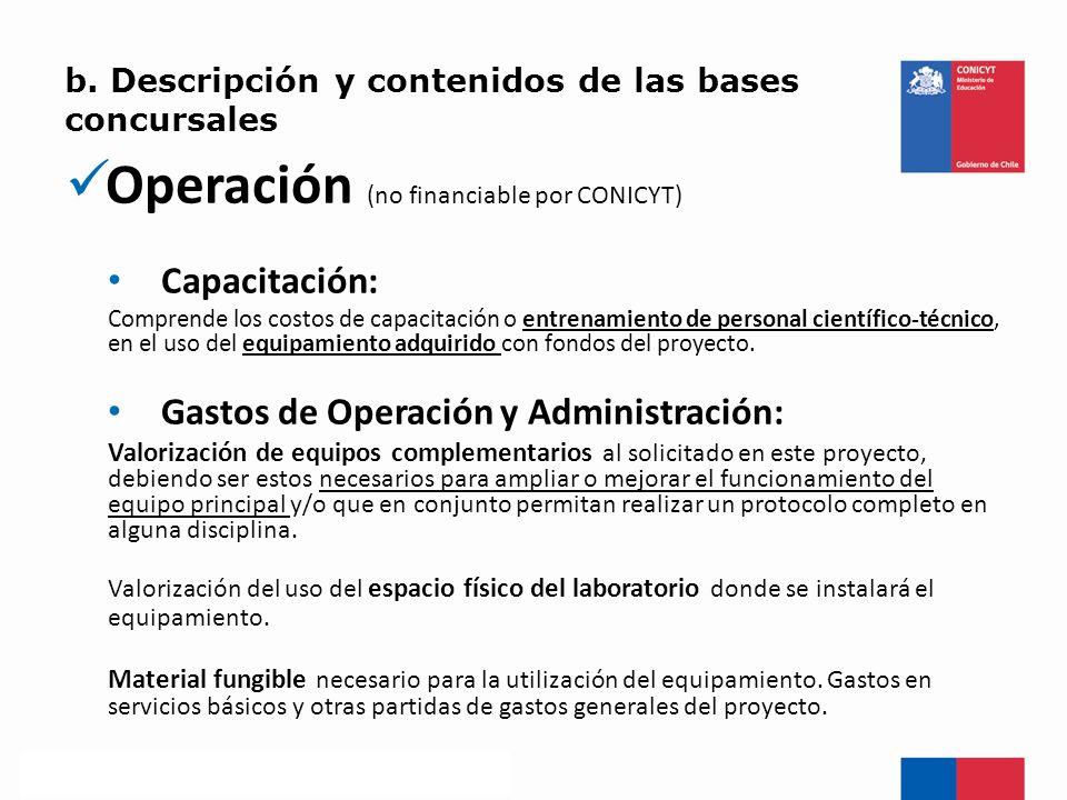 b. Descripción y contenidos de las bases concursales Operación (no financiable por CONICYT) Capacitación: Comprende los costos de capacitación o entre