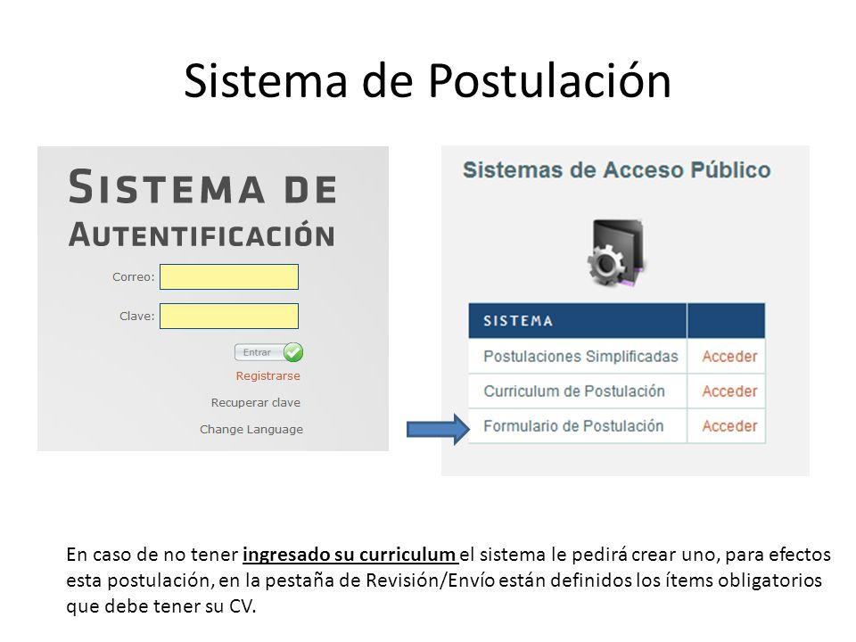Sistema de Postulación En caso de no tener ingresado su curriculum el sistema le pedirá crear uno, para efectos esta postulación, en la pestaña de Rev