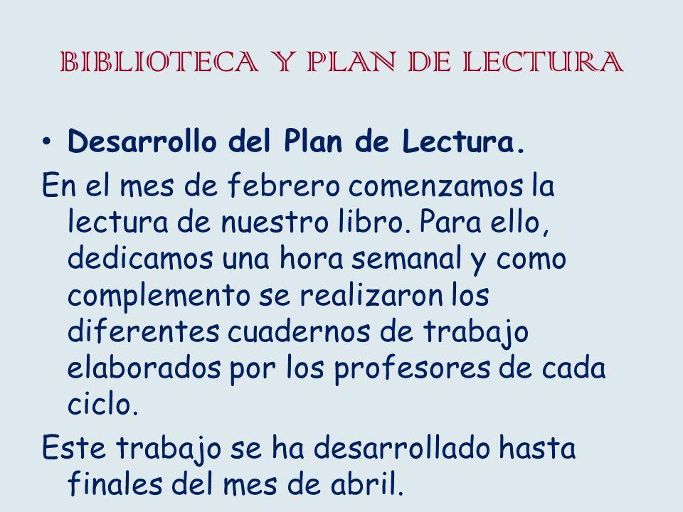 BIBLIOTECA Y PLAN DE LECTURA Desarrollo del Plan de Lectura. En el mes de febrero comenzamos la lectura de nuestro libro. Para ello, dedicamos una hor