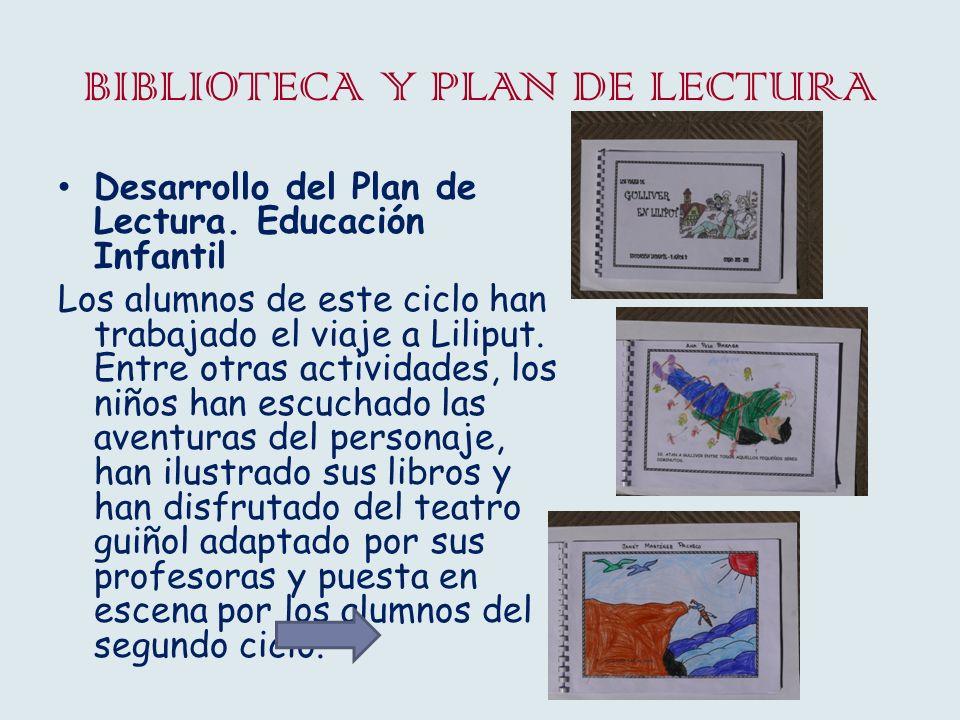 BIBLIOTECA Y PLAN DE LECTURA Desarrollo del Plan de Lectura. Educación Infantil Los alumnos de este ciclo han trabajado el viaje a Liliput. Entre otra