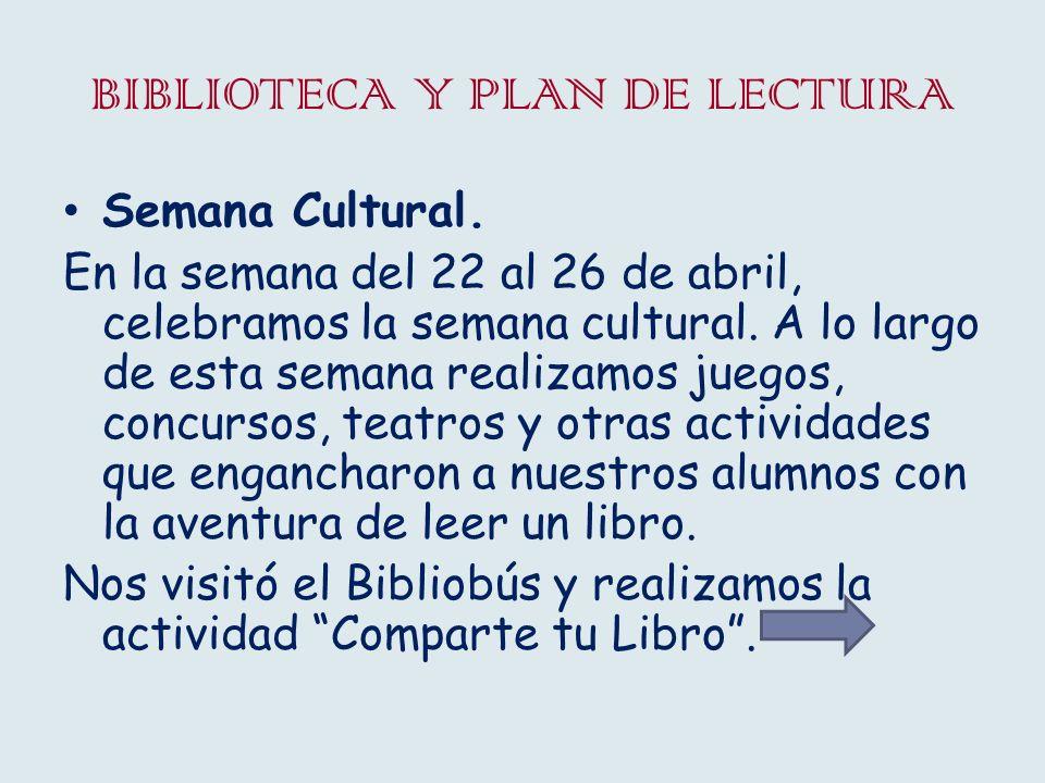 BIBLIOTECA Y PLAN DE LECTURA Semana Cultural. En la semana del 22 al 26 de abril, celebramos la semana cultural. A lo largo de esta semana realizamos