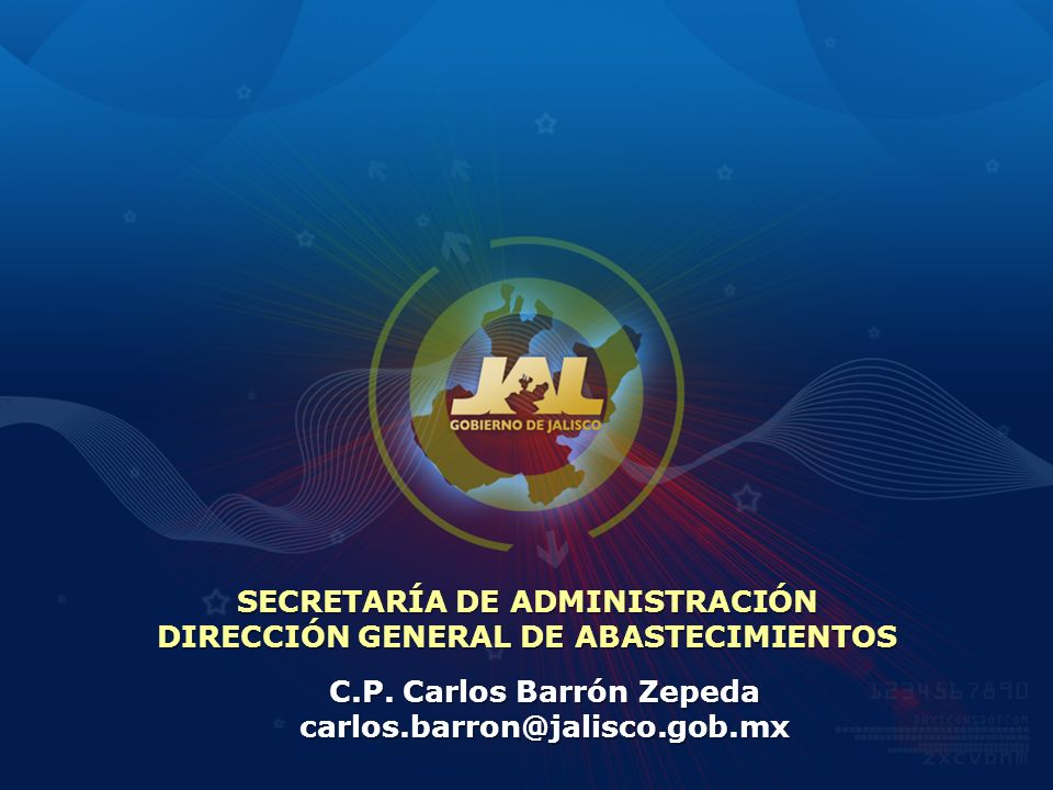 SECRETARÍA DE ADMINISTRACIÓN DIRECCIÓN GENERAL DE ABASTECIMIENTOS C.P. Carlos Barrón Zepeda carlos.barron@jalisco.gob.mx