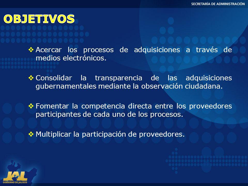 Acercar los procesos de adquisiciones a través de medios electrónicos. Consolidar la transparencia de las adquisiciones gubernamentales mediante la ob