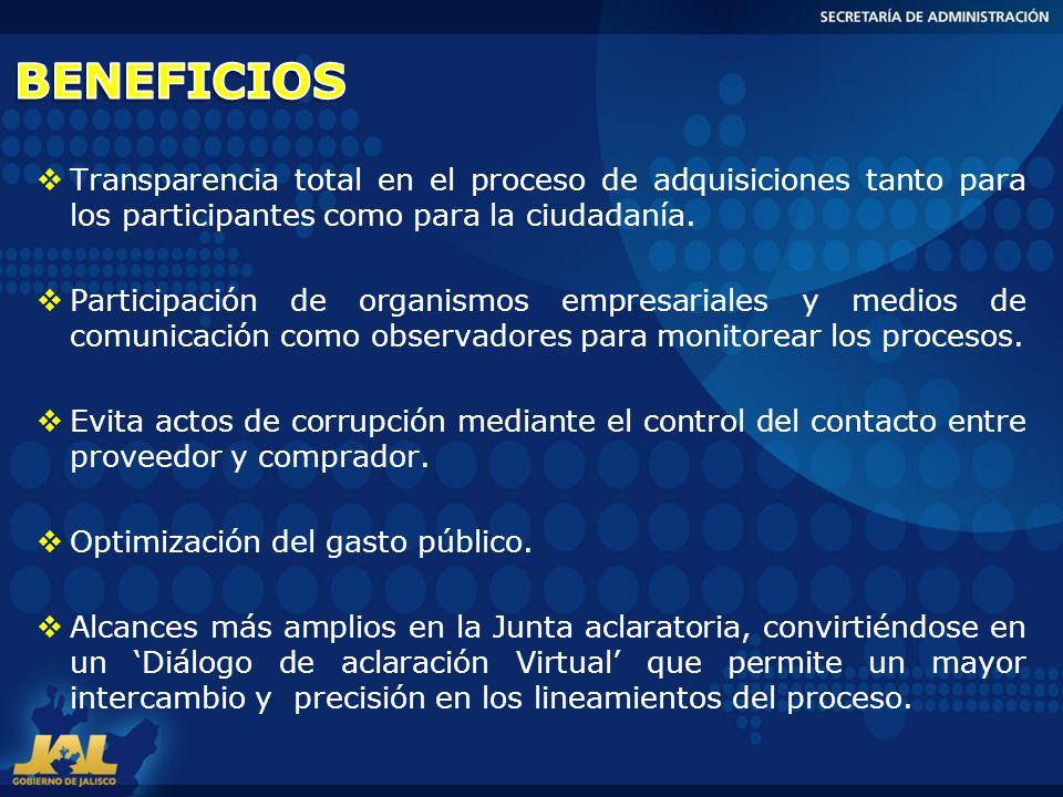 Transparencia total en el proceso de adquisiciones tanto para los participantes como para la ciudadanía. Participación de organismos empresariales y m