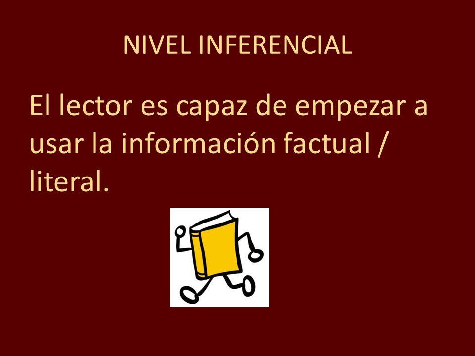 NIVEL INFERENCIAL El lector es capaz de empezar a usar la información factual / literal.