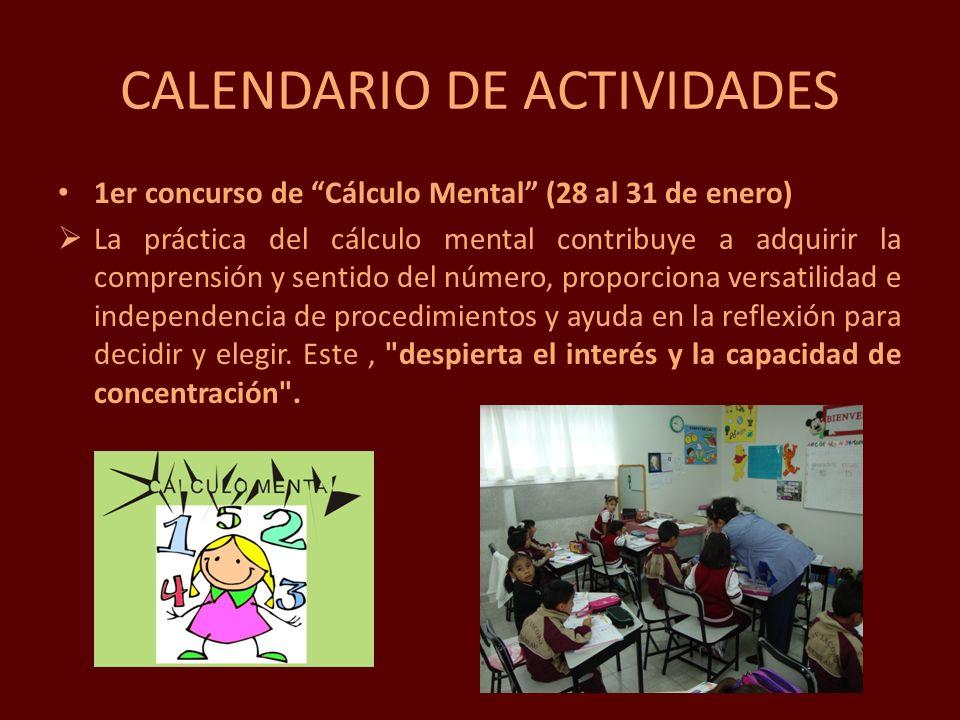 CALENDARIO DE ACTIVIDADES 1er concurso de Cálculo Mental (28 al 31 de enero) La práctica del cálculo mental contribuye a adquirir la comprensión y sen