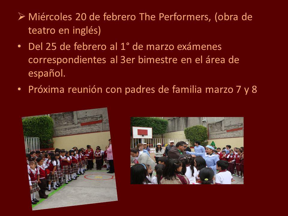 Miércoles 20 de febrero The Performers, (obra de teatro en inglés) Del 25 de febrero al 1° de marzo exámenes correspondientes al 3er bimestre en el ár