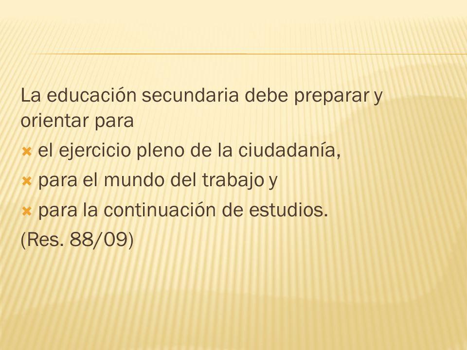 La educación secundaria debe preparar y orientar para el ejercicio pleno de la ciudadanía, para el mundo del trabajo y para la continuación de estudios.