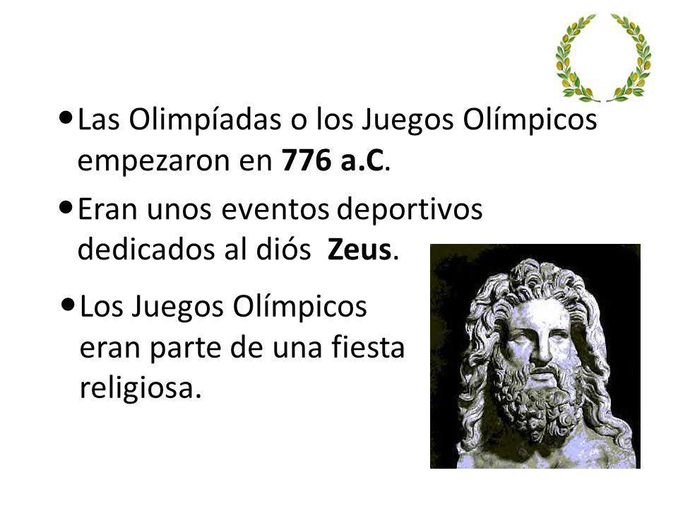Las Olimpíadas o los Juegos Olímpicos empezaron en 776 a.C. Eran unos eventos deportivos dedicados al diós Zeus. Los Juegos Olímpicos eran parte de un