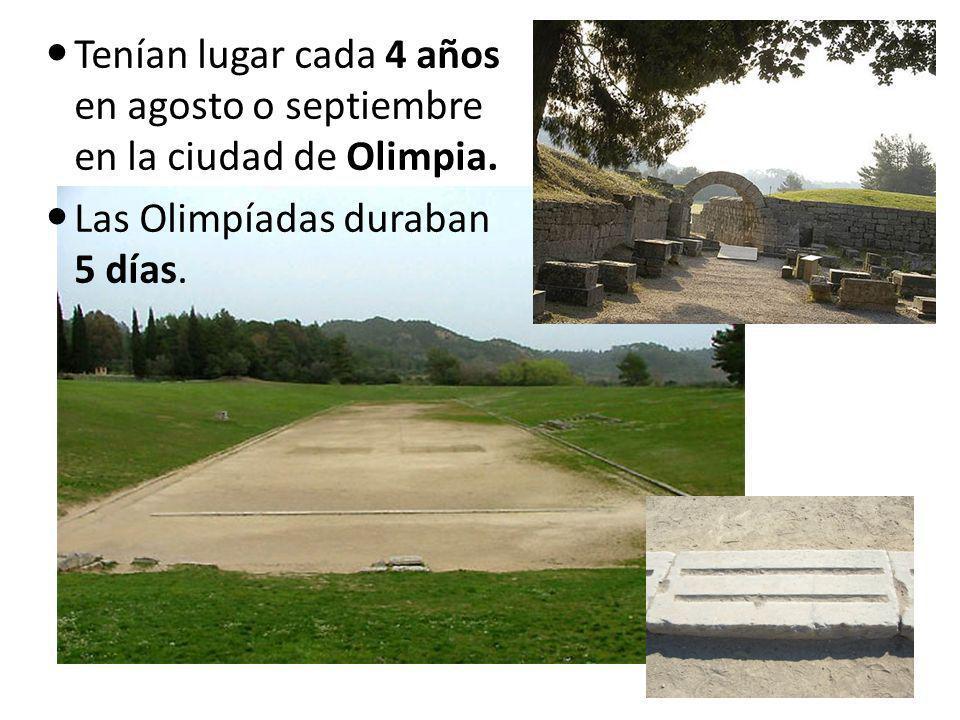 Tenían lugar cada 4 años en agosto o septiembre en la ciudad de Olimpia. Las Olimpíadas duraban 5 días.