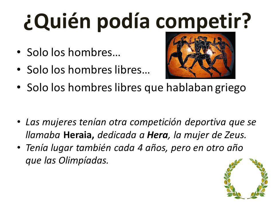 ¿Quién podía competir? Las mujeres tenían otra competición deportiva que se llamaba Heraia, dedicada a Hera, la mujer de Zeus. Tenía lugar también cad