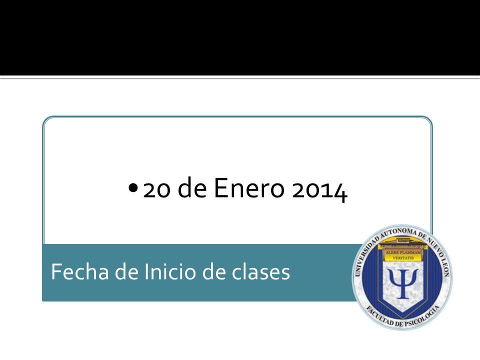 20 de Enero 2014 Fecha de Inicio de clases