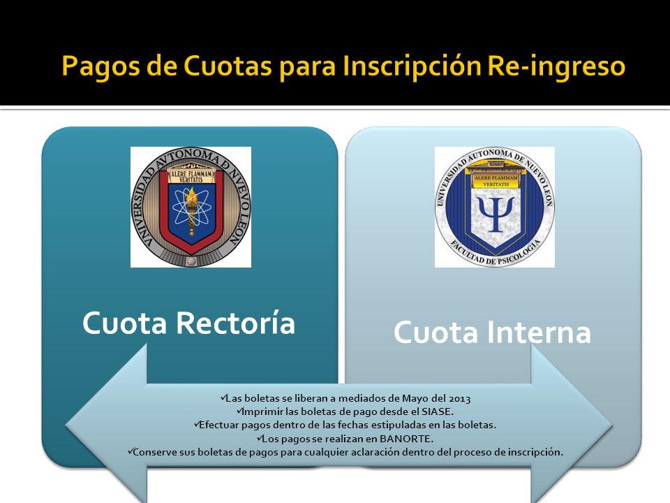 Cuota Rectoría Cuota Interna Las boletas se liberan a mediados de Mayo del 2013 Imprimir las boletas de pago desde el SIASE. Efectuar pagos dentro de