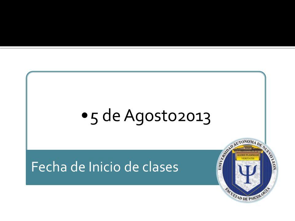 5 de Agosto2013 Fecha de Inicio de clases