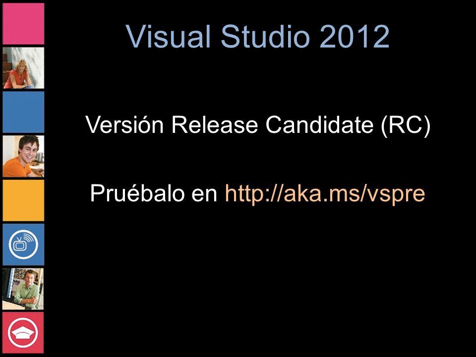 Visual Studio 2012 Versión Release Candidate (RC) Pruébalo en http://aka.ms/vspre