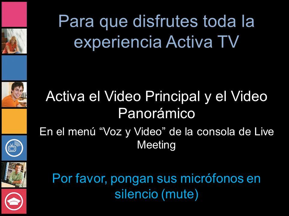 Para que disfrutes toda la experiencia Activa TV Activa el Video Principal y el Video Panorámico En el menú Voz y Video de la consola de Live Meeting