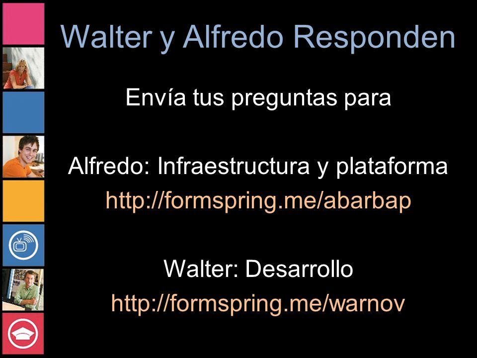 Walter y Alfredo Responden Envía tus preguntas para Alfredo: Infraestructura y plataforma http://formspring.me/abarbap Walter: Desarrollo http://forms