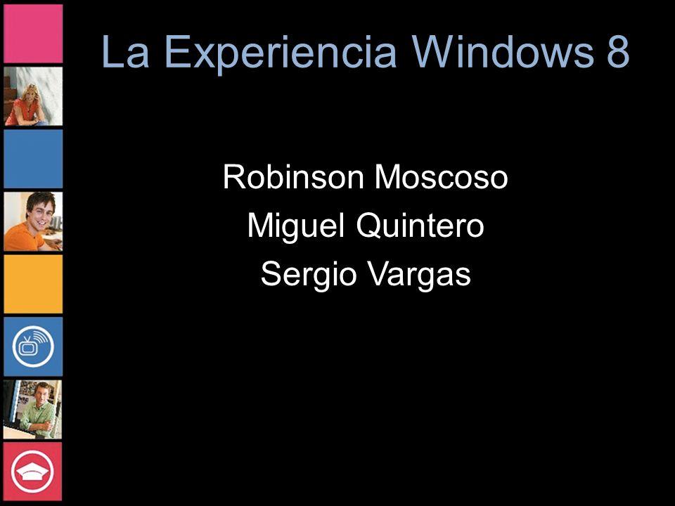 La Experiencia Windows 8 Robinson Moscoso Miguel Quintero Sergio Vargas