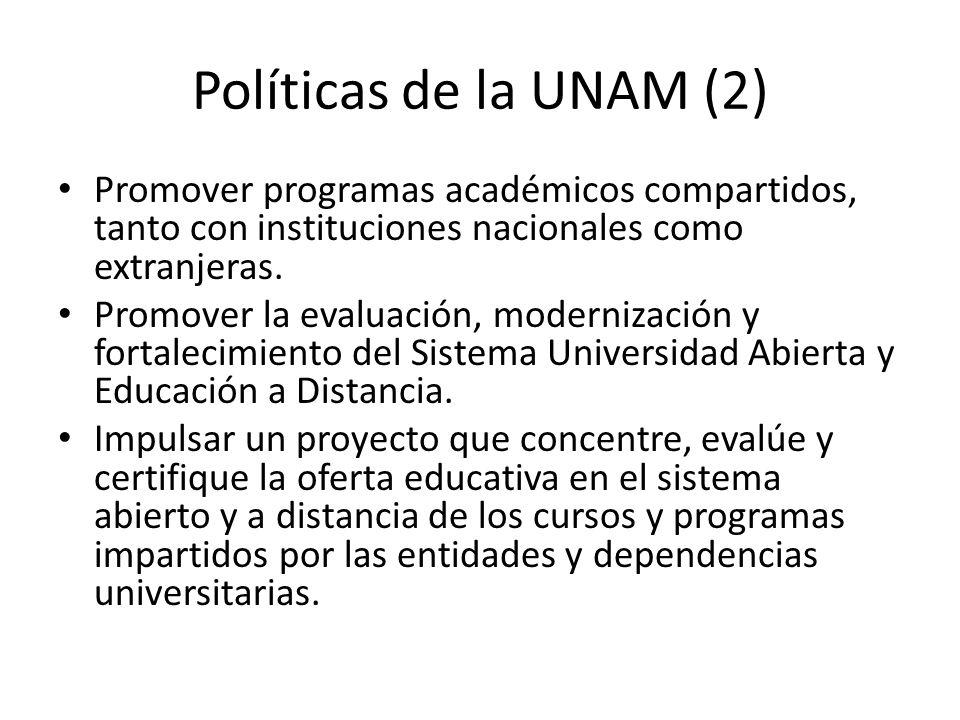 Políticas de la UNAM (2) Promover programas académicos compartidos, tanto con instituciones nacionales como extranjeras.