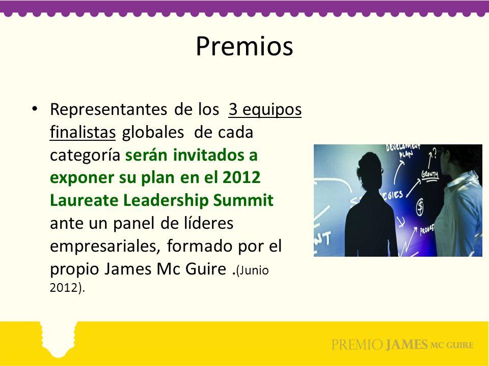 Premios Representantes de los 3 equipos finalistas globales de cada categoría serán invitados a exponer su plan en el 2012 Laureate Leadership Summit