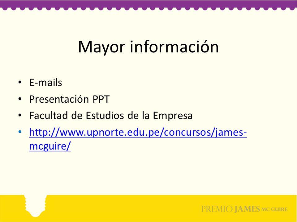 Mayor información E-mails Presentación PPT Facultad de Estudios de la Empresa http://www.upnorte.edu.pe/concursos/james- mcguire/ http://www.upnorte.e