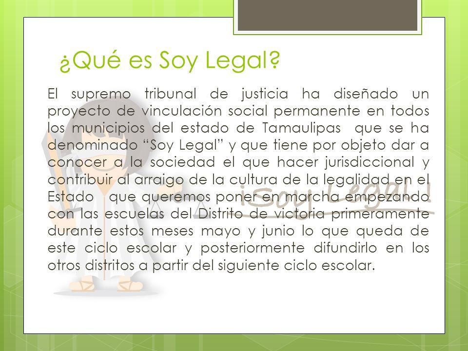¿Qué es Soy Legal? El supremo tribunal de justicia ha diseñado un proyecto de vinculación social permanente en todos los municipios del estado de Tama