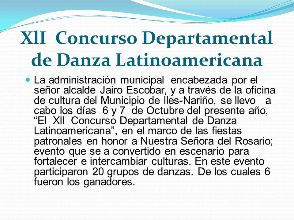 XlI Concurso Departamental de Danza Latinoamericana La administración municipal encabezada por el señor alcalde Jairo Escobar, y a través de la oficin