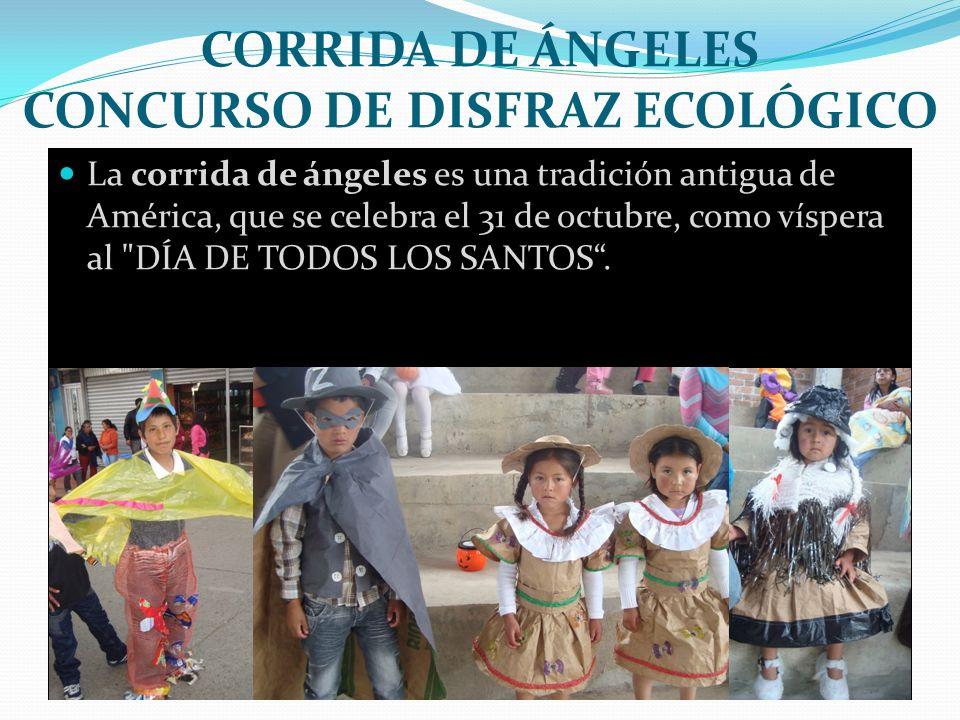 CORRIDA DE ÁNGELES CONCURSO DE DISFRAZ ECOLÓGICO La corrida de ángeles es una tradición antigua de América, que se celebra el 31 de octubre, como vísp