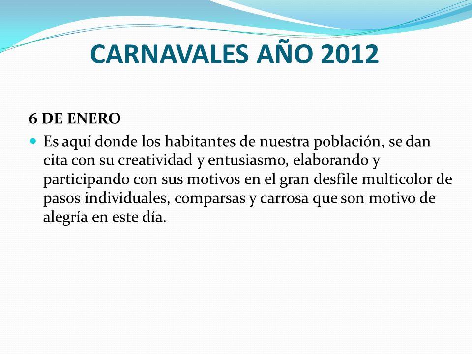CARNAVALES AÑO 2012 6 DE ENERO Es aquí donde los habitantes de nuestra población, se dan cita con su creatividad y entusiasmo, elaborando y participan