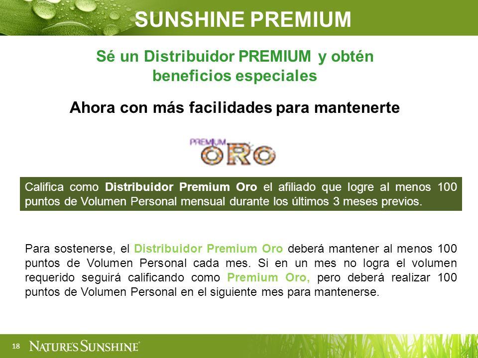 18 Sé un Distribuidor PREMIUM y obtén beneficios especiales Ahora con más facilidades para mantenerte Califica como Distribuidor Premium Oro el afilia