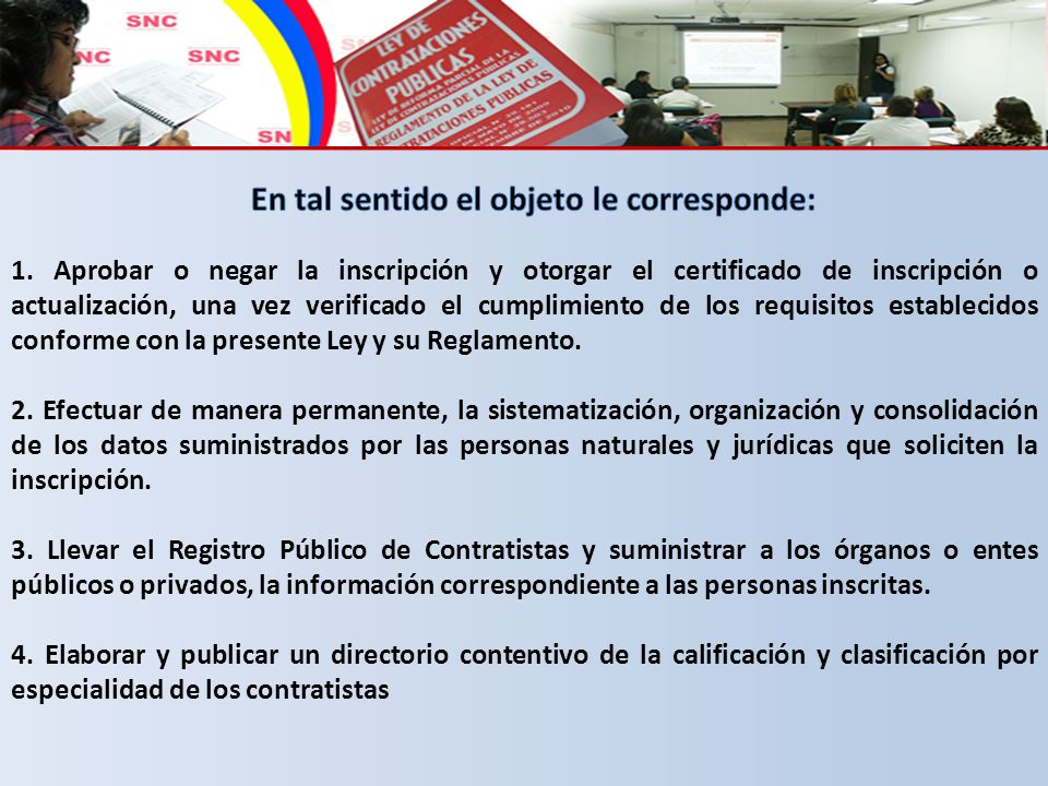 1. Aprobar o negar la inscripción y otorgar el certificado de inscripción o actualización, una vez verificado el cumplimiento de los requisitos establ