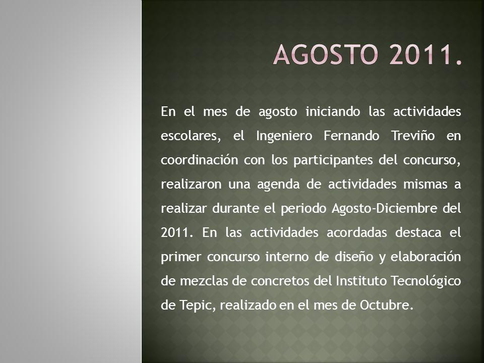 En el mes de agosto iniciando las actividades escolares, el Ingeniero Fernando Treviño en coordinación con los participantes del concurso, realizaron una agenda de actividades mismas a realizar durante el periodo Agosto-Diciembre del 2011.