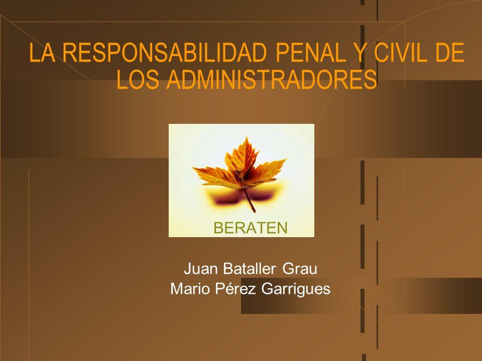 LA RESPONSABILIDAD PENAL Y CIVIL DE LOS ADMINISTRADORES BERATEN Juan Bataller Grau Mario Pérez Garrigues
