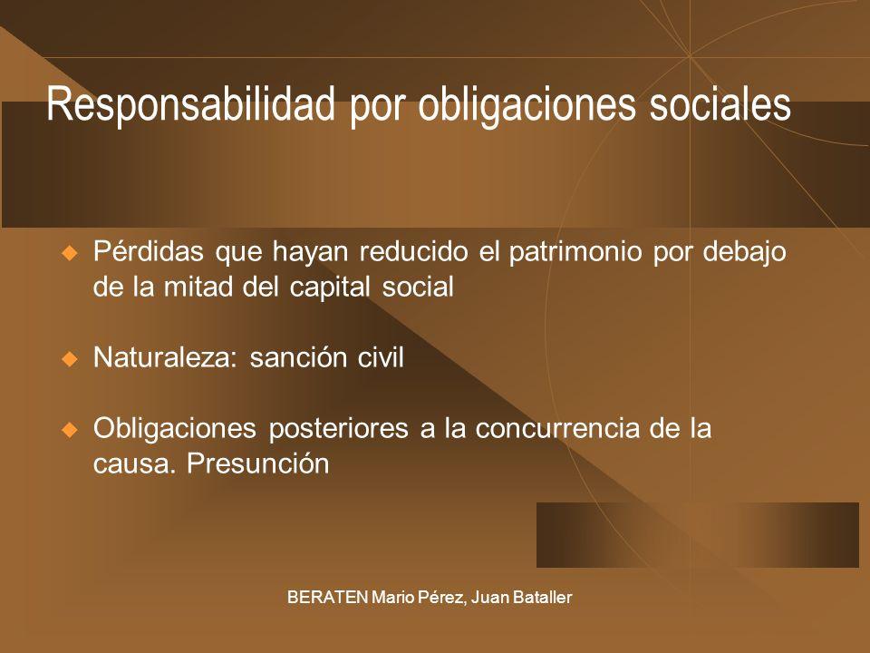 Responsabilidad por obligaciones sociales Pérdidas que hayan reducido el patrimonio por debajo de la mitad del capital social Naturaleza: sanción civi