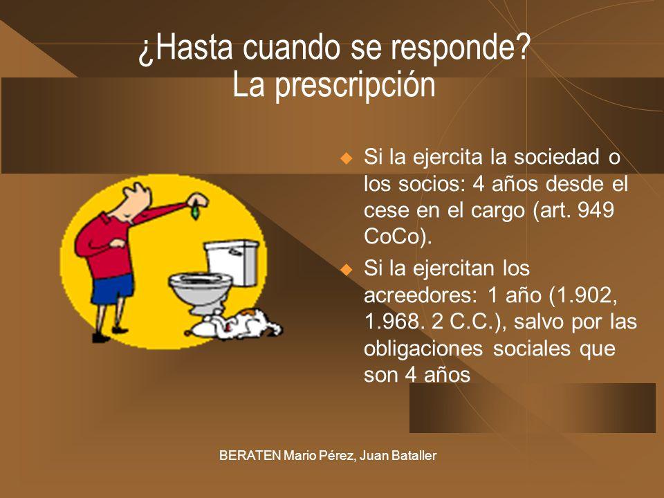 ¿Hasta cuando se responde? La prescripción Si la ejercita la sociedad o los socios: 4 años desde el cese en el cargo (art. 949 CoCo). Si la ejercitan