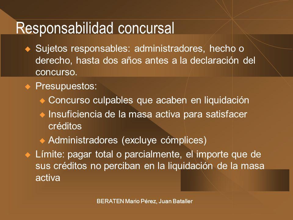 Responsabilidad concursal Sujetos responsables: administradores, hecho o derecho, hasta dos años antes a la declaración del concurso. Presupuestos: u
