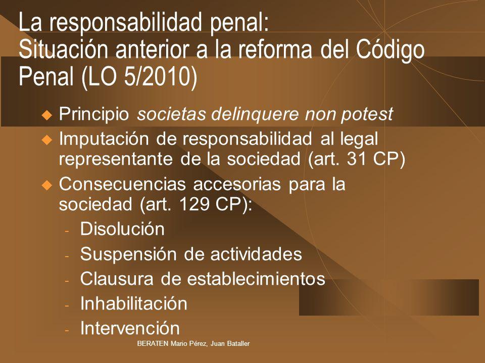 La responsabilidad penal: Situación anterior a la reforma del Código Penal (LO 5/2010) Principio societas delinquere non potest Imputación de responsa
