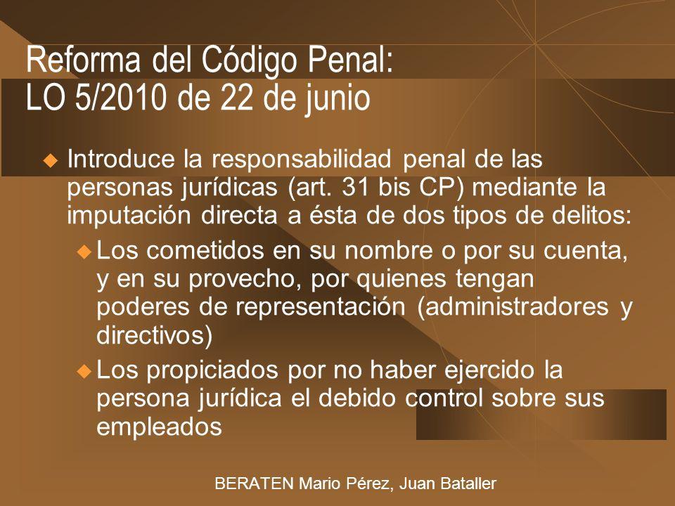 Reforma del Código Penal: LO 5/2010 de 22 de junio Introduce la responsabilidad penal de las personas jurídicas (art. 31 bis CP) mediante la imputació