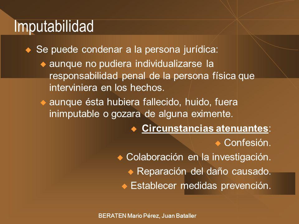 Imputabilidad Se puede condenar a la persona jurídica: u aunque no pudiera individualizarse la responsabilidad penal de la persona física que intervin