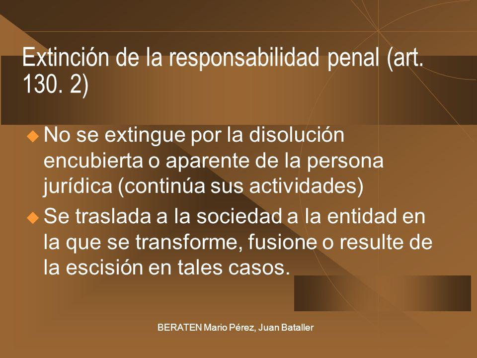 Extinción de la responsabilidad penal (art. 130. 2) No se extingue por la disolución encubierta o aparente de la persona jurídica (continúa sus activi