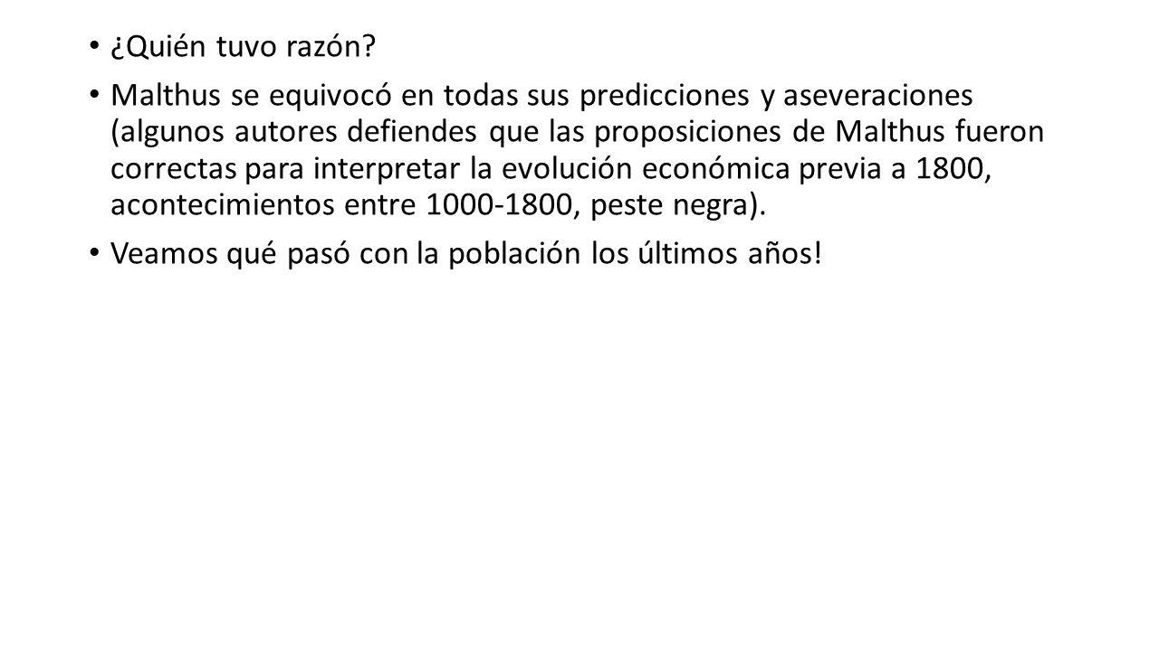 ¿Quién tuvo razón? Malthus se equivocó en todas sus predicciones y aseveraciones (algunos autores defiendes que las proposiciones de Malthus fueron co