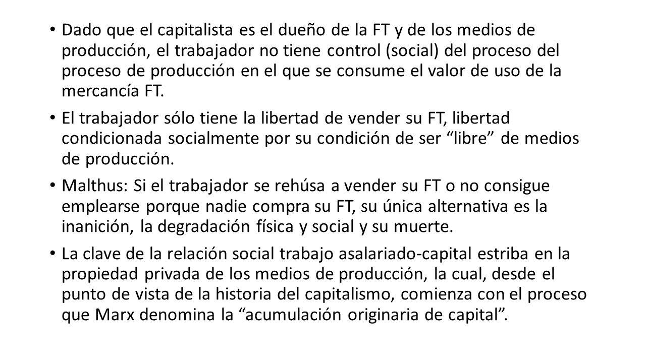 Dado que el capitalista es el dueño de la FT y de los medios de producción, el trabajador no tiene control (social) del proceso del proceso de producc