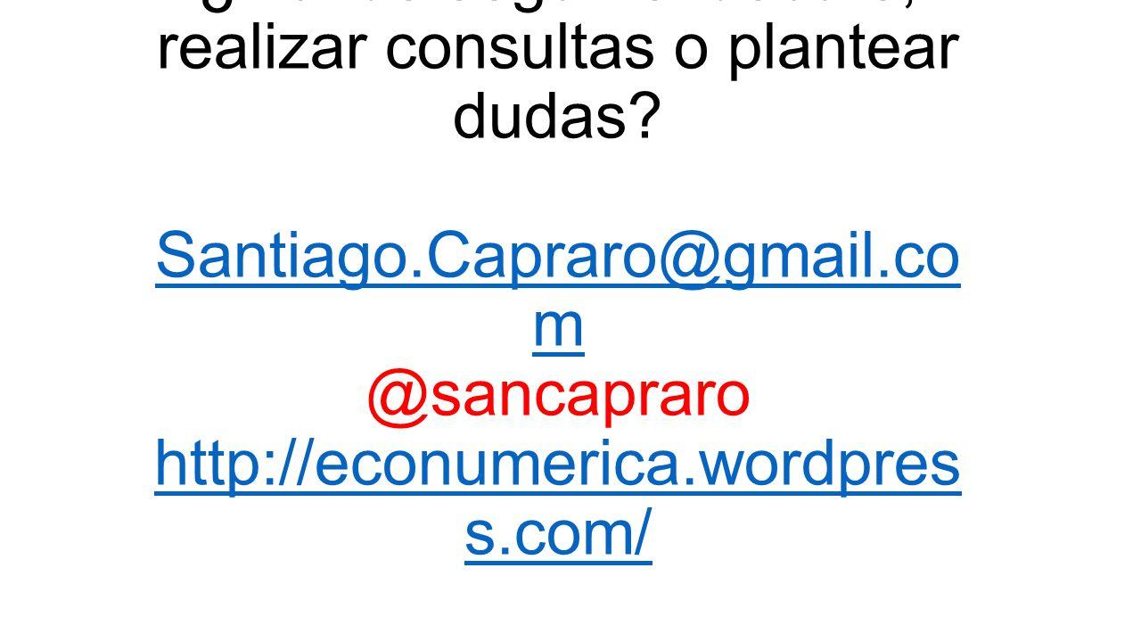 ¿Dónde seguir el debate, realizar consultas o plantear dudas? Santiago.Capraro@gmail.co m @sancapraro http://econumerica.wordpres s.com/ Santiago.Capr