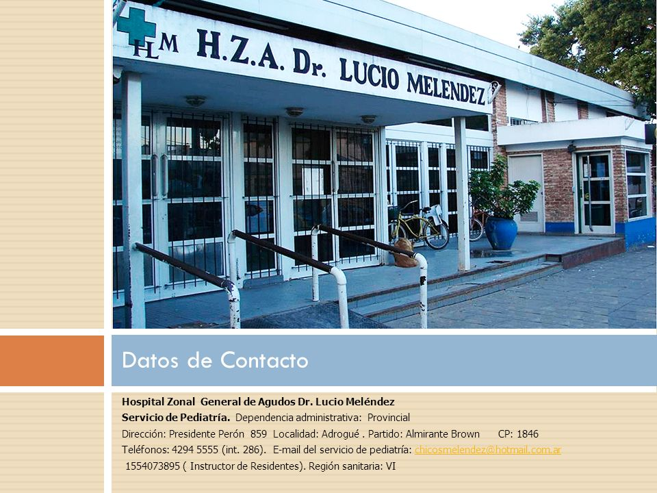 Datos de Contacto Hospital Zonal General de Agudos Dr. Lucio Meléndez Servicio de Pediatría. Dependencia administrativa: Provincial Dirección: Preside