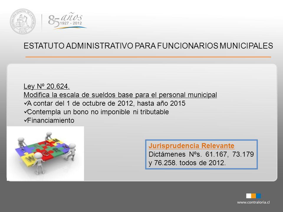 ESTATUTO ADMINISTRATIVO PARA FUNCIONARIOS MUNICIPALES Ley Nº 20.624. Modifica la escala de sueldos base para el personal municipal A contar del 1 de o