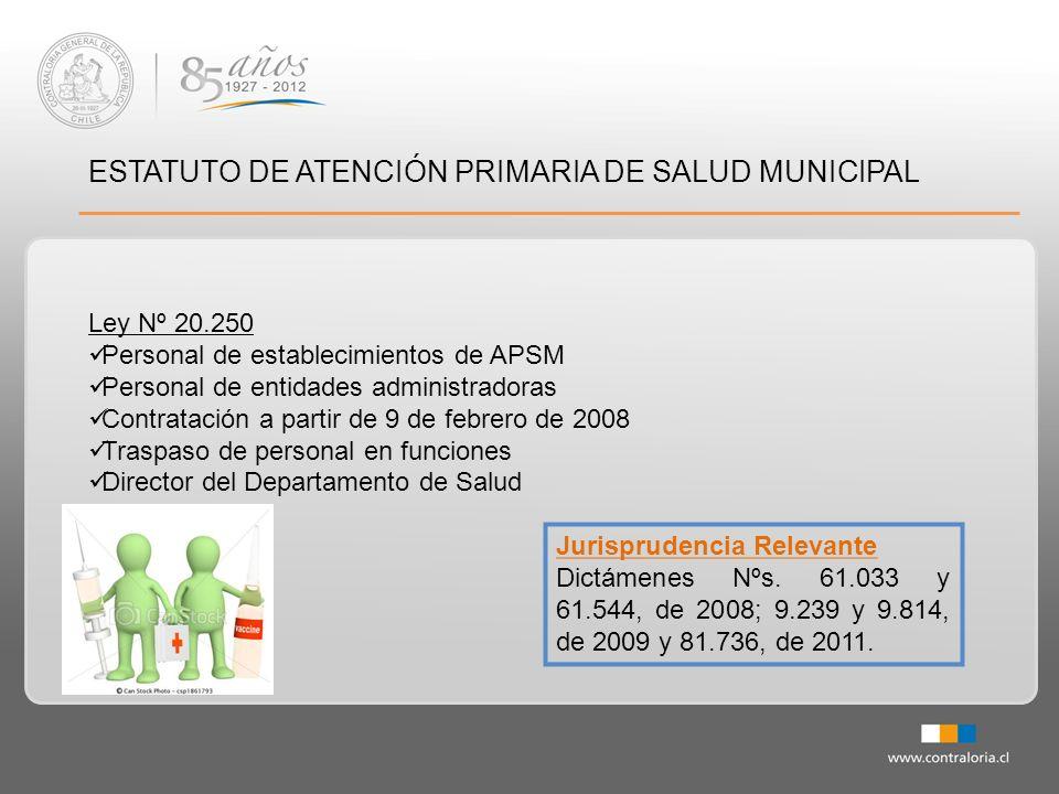 ESTATUTO DE ATENCIÓN PRIMARIA DE SALUD MUNICIPAL Ley Nº 20.250 Personal de establecimientos de APSM Personal de entidades administradoras Contratación