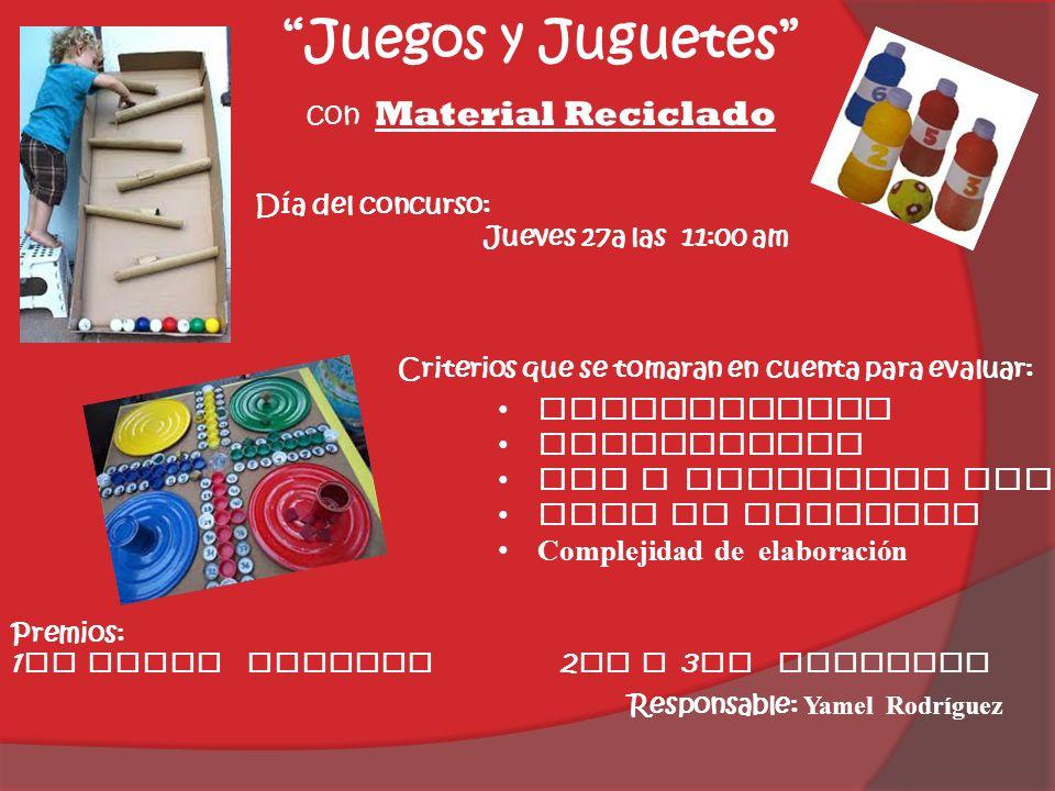 Juegos y Juguetes con Material Reciclado Criterios que se tomaran en cuenta para evaluar: Día del concurso: Jueves 27a las 11:00 am Premios: 1 er luga
