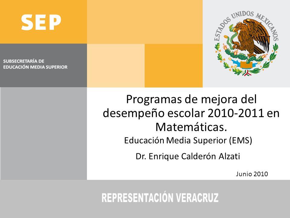 SUBSECRETARÍA DE EDUCACIÓN MEDIA SUPERIOR Representación Veracruz Junio 2010 Programas de mejora del desempeño escolar 2010-2011 en Matemáticas.
